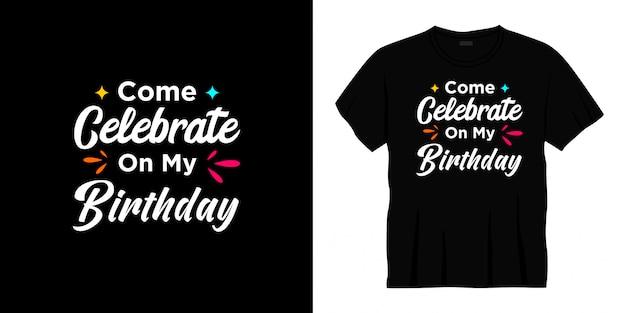 Vieni a festeggiare il mio compleanno tipografia t-shirt design