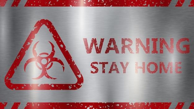 Segnale di pericolo covid-19. iscrizione avvertimento resta a casa e simbolo di rischio biologico, rosso su sfondo grigio in metallo con riflessi