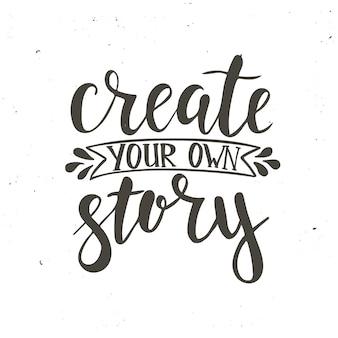 Crea la tua storia. poster di tipografia disegnati a mano.
