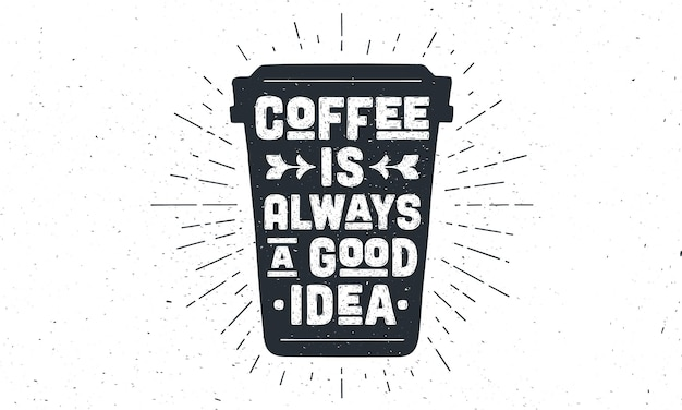 Tazza di caffè. poster tazza da caffè con scritte disegnate a mano il caffè è sempre una buona idea. disegno vintage disegnato a mano sunburst per bevanda al caffè, menu di bevande o tema caffè. illustrazione vettoriale