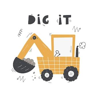 Scavatrice simpatico cartone animato con scritte dig it poster di illustrazione vettoriale disegnato a mano a colori per bambini