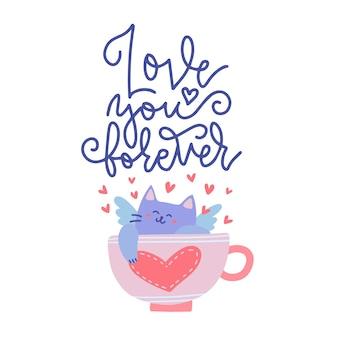 Simpatico gatto cupido sdraiato in una tazza di tè con un cuore su di esso. biglietto di auguri di san valentino. illustrazione piatta con testo - ti amo per sempre.