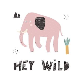 Simpatico elefante in stile scandinavo con scritte - hey wild. semplice elefante per bambini colorati disegnati a mano di vettore. animale del fumetto.