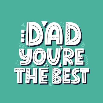 Papà sei la migliore citazione. lettering vettoriale disegnato a mano per t-shirt, poster, tazza, carta. concetto di festa del papà felice