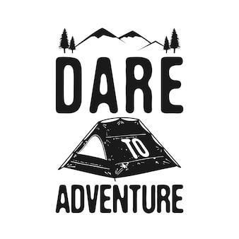 Dare to adventure - grafica di camp explorer per t-shirt, stampe. emblema di sagoma all'aperto disegnato a mano dell'annata. etichetta di viaggio retrò estate inverno, distintivo insolito. vettore di stock isolato.