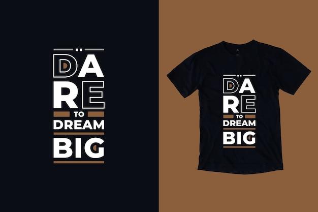 Osa sognare in grande il design della maglietta con citazioni ispiratrici moderne