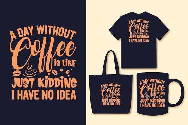 Un giorno senza caffè è come scherzare, non ho idea della grafica della maglietta con citazioni di caffè tipografia
