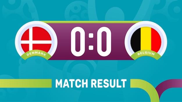 Risultato della partita danimarca vs belgio, illustrazione vettoriale del campionato europeo di calcio 2020. partita del campionato di calcio 2020 contro lo sfondo sportivo introduttivo delle squadre teams