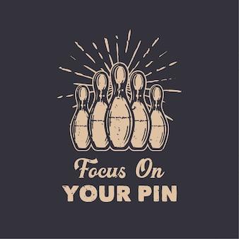 Progettazione concentrarsi sul pin con illustrazione vintage pin bowling