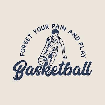 Il design dimentica il tuo dolore e gioca a basket con l'uomo che gioca a basket facendo dribbling illustrazione vintage