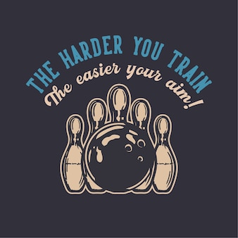 Progetta più ti alleni più facile è il tuo obiettivo con la palla da bowling che colpisce l'illustrazione vintage da bowling