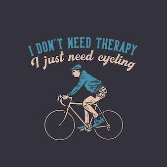 Design non ho bisogno di terapia ho solo bisogno di andare in bicicletta con un uomo in sella a una bicicletta illustrazione piatta