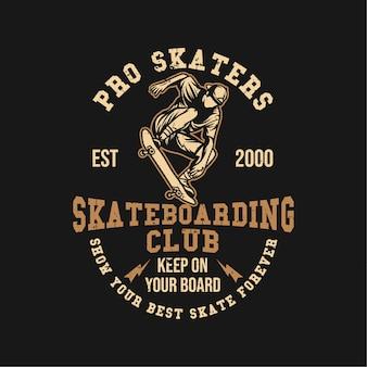 Design pro skaters est 2000 skateboard club tieni sulla tua tavola mostra il tuo miglior skate per sempre con l'uomo che gioca a skateboard illustrazione vintage