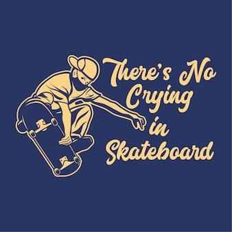 Design non c'è pianto in skateboard con l'uomo che gioca a skateboard illustrazione vintage
