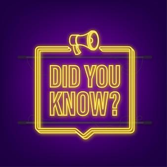 Lo sapevi che l'etichetta del megafono icona al neon. illustrazione di riserva di vettore.