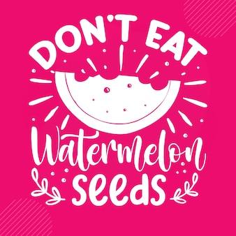 Non mangiare i semi di anguria scritte a mano premium vector design