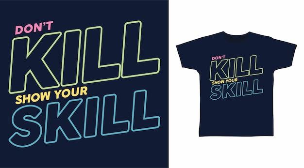 Non uccidere il tuo design di t-shirt di arte tipografica di abilità