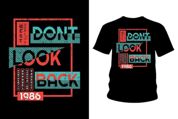 Non guardare indietro il design tipografico della maglietta con slogan
