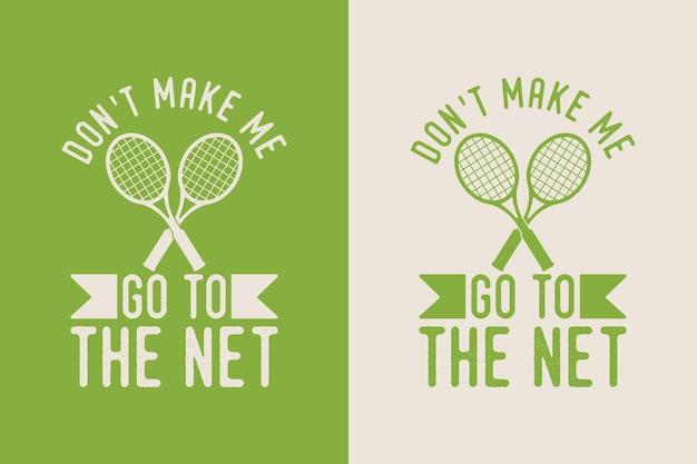 Non farmi andare alla rete vintage tipografia tennis t shirt design illustrazione