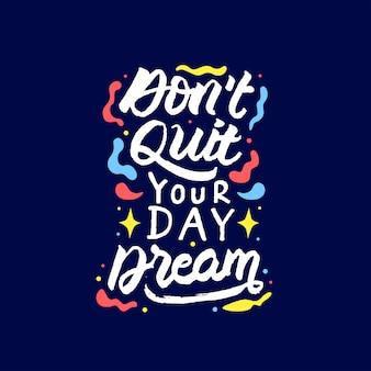 Non mollare il tuo sogno di giorno lettering citazione motivazionale