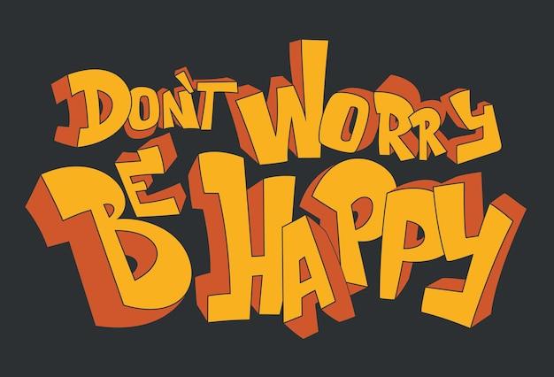 Non preoccuparti, sii felice. citazione ispiratrice positiva.