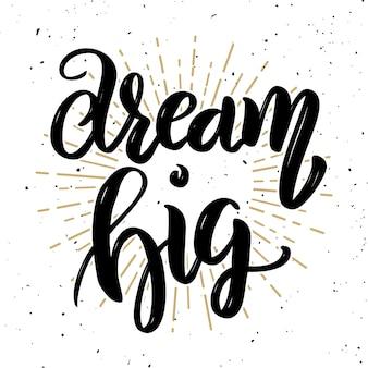 Sogna in grande. citazione di lettering motivazione disegnata a mano. elemento per poster, biglietto di auguri. illustrazione