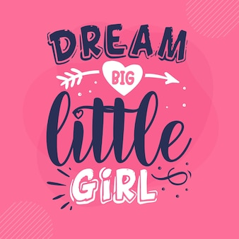 Sogna in grande bambina lettering disegno vettoriale premium