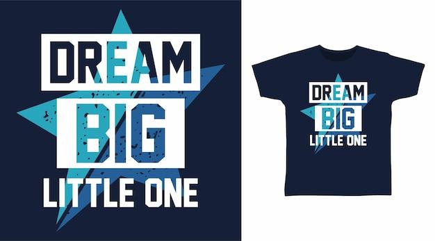 Sognare in grande piccoli disegni di magliette tipografiche