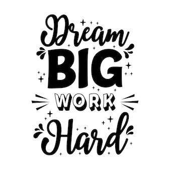 Sogna in grande, lavora sodo ispirando il modello del manifesto della citazione della motivazione creativa. fondo di progettazione dell'insegna di tipografia di vettore.