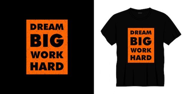Sognare in grande lavorare duro design della maglietta tipografica.