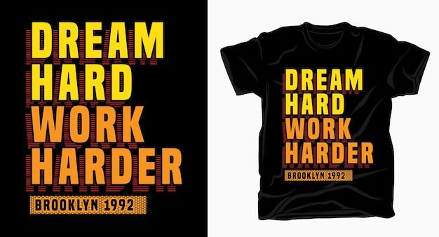 Sogna duro lavoro duro design tipografico per t-shirt