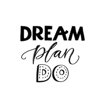 Piano da sogno. citazione motivazionale per la copertina di pianificatore, diario o diario. tipografia ispiratrice, detto vettoriale nero.