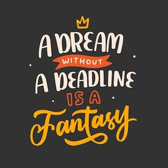 Dream without deadline is fantasy lettering tipografia quote poster ispirazione motivazione