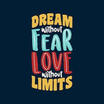Sogna senza paura amore senza limiti citazione motivazionale citazione tipografica disegno della maglietta