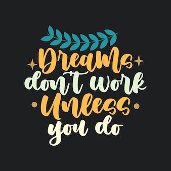 I sogni non funzionano a meno che tu non faccia la progettazione di citazioni tipografiche