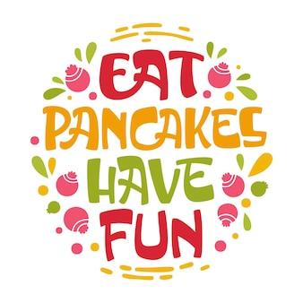 Mangia frittelle divertiti con la frase scritta a tema pancake.
