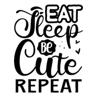 Mangia, dormi, sii carino, ripeti illustrazione di citazioni disegno vettoriale premium