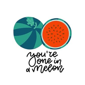 Stampa emotiva isolata con citazione di scrittura a mano di anguria affettata sei uno in un saluto di melone b...