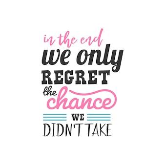 Alla fine ci rammarichiamo solo per l'occasione che non ci siamo presi, design di citazioni ispiratrici