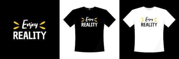 Goditi il design della t-shirt tipografica della realtà. dire, frase, cita la maglietta.