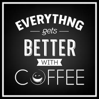 Tutto migliora con il caffè