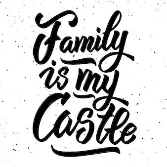 La famiglia è il mio castello. iscrizione disegnata a mano su fondo bianco. elemento per poster, biglietto di auguri. illustrazione
