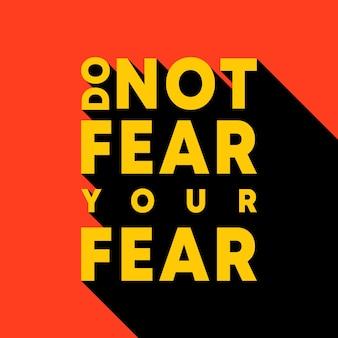 Non temere la tua paura - citazione motivazionale e ispiratrice. illustrazione vettoriale.
