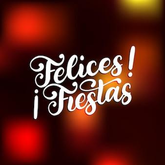 Felices fiestas, frase scritta a mano, tradotta dallo spagnolo marry christmas. illustrazione di orpelli di capodanno vettoriale su sfondo sfocato.