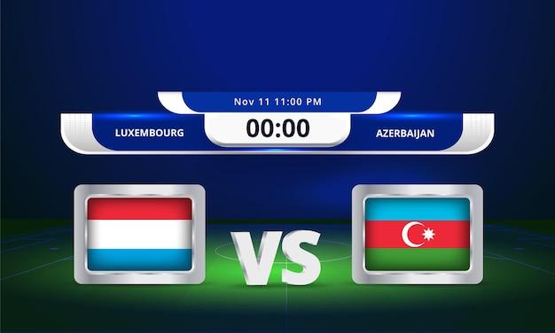 Coppa del mondo fifa 2022 lussemburgo vs azerbaigian partita di calcio trasmissione del tabellone segnapunti