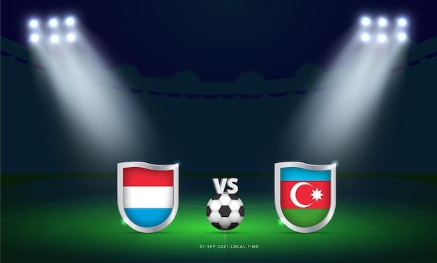 Coppa del mondo fifa 2022 lussemburgo vs azerbaigian qualificazioni partita di calcio trasmissione del tabellone segnapunti