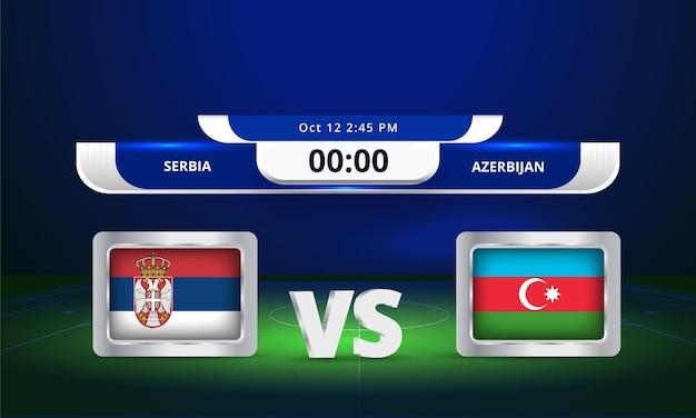 Coppa del mondo fifa 2022 serbia vs azerbaigian partita di calcio trasmissione del tabellone segnapunti