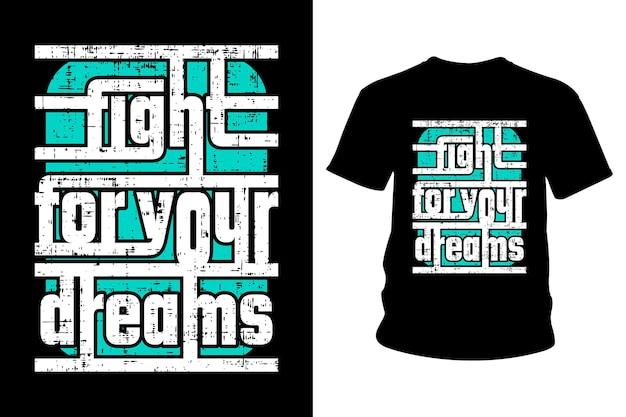 Combatti per il design tipografico della maglietta con slogan da sogno