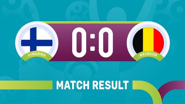 Risultato della partita finlandia vs belgio, illustrazione vettoriale del campionato europeo di calcio 2020. partita del campionato di calcio 2020 contro lo sfondo sportivo introduttivo delle squadre teams