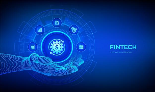 Fintech in mano robotica. tecnologia finanziaria e servizi bancari online. concetto di attività bancarie di investimento aziendale sullo schermo virutal.